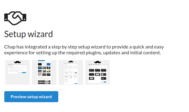 Setup wizard - Chap has integrated a step by step setup wizard to provide a quick and easy experience for setting up the required plugins, updates and initial content.